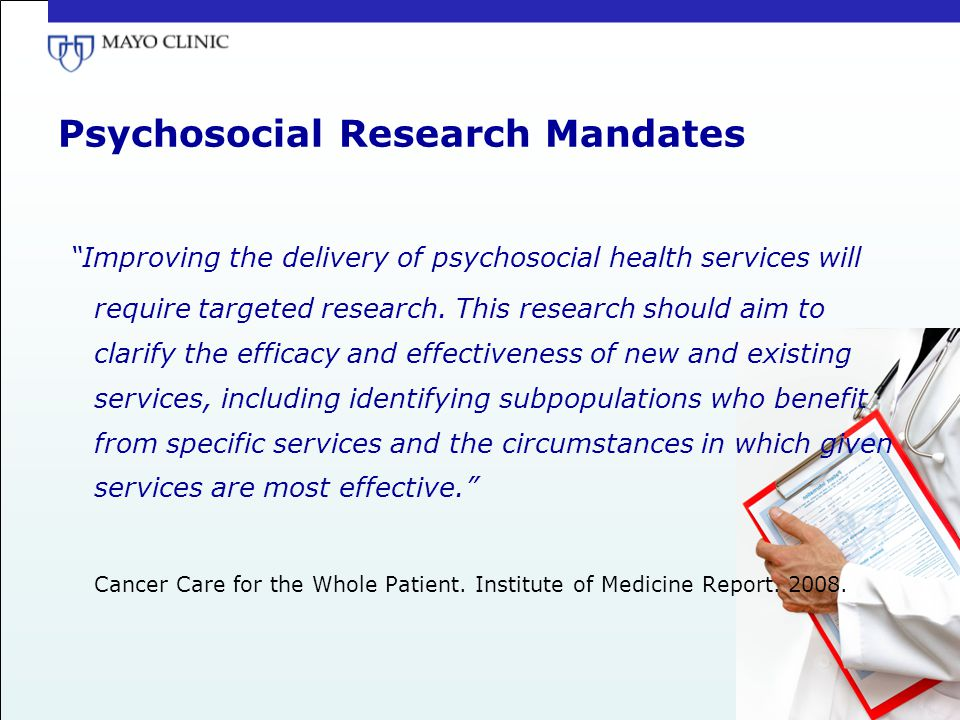 "Psychosocial Research Mandates ""Improving the delivery of psychosocial health services will require targeted research. This research should aim to cla"