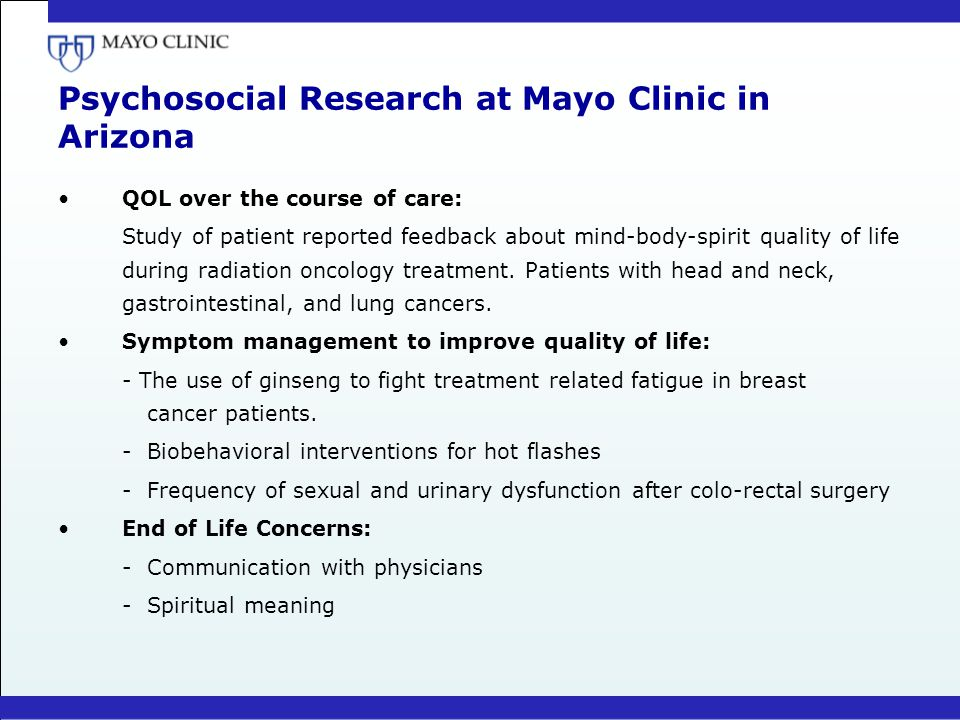 Psychosocial Research at Mayo Clinic in Arizona QOL over the course of care: Study of patient reported feedback about mind-body-spirit quality of life