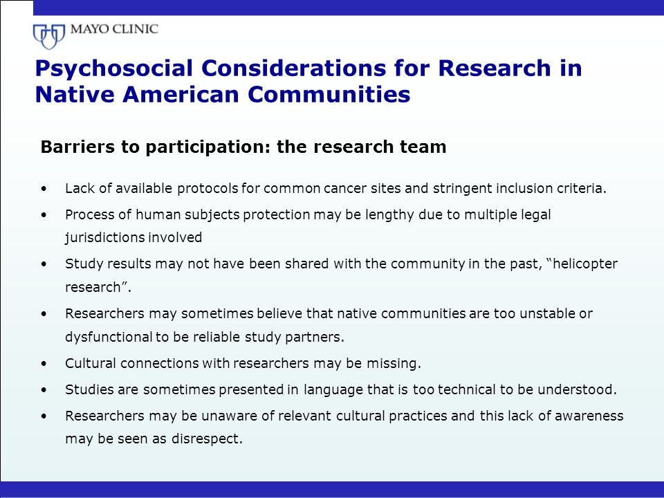 Psychosocial Considerations for Research in Native American Communities Barriers to participation: the research team Lack of available protocols for c