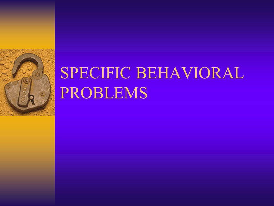 SPECIFIC BEHAVIORAL PROBLEMS