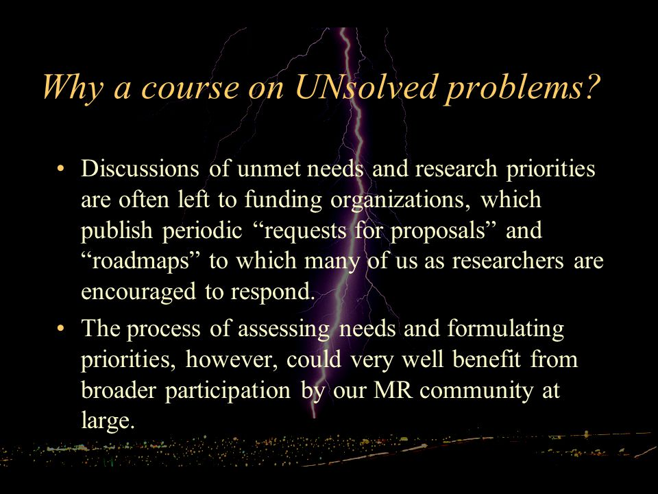 Discussions of unmet needs and research priorities are often left to funding organizations, which publish periodic requests for proposals and roadmaps to which many of us as researchers are encouraged to respond.