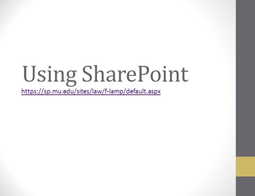 Using SharePoint https://sp.mu.edu/sites/law/f-lamp/default.aspx
