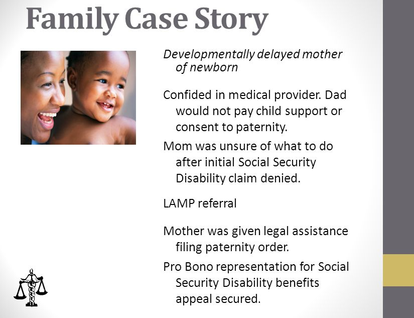 Family Case Story Developmentally delayed mother of newborn Confided in medical provider.