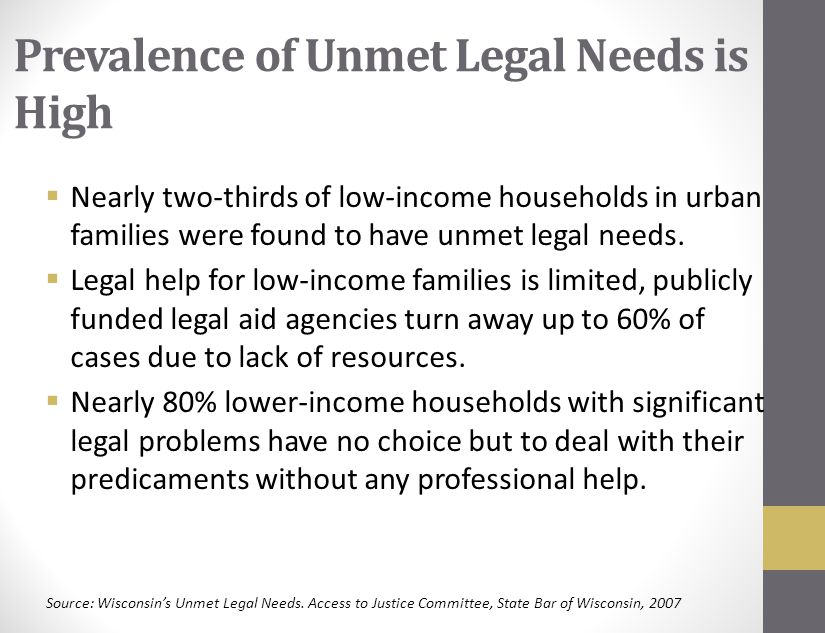 Prevalence of Unmet Legal Needs is High  Nearly two-thirds of low-income households in urban families were found to have unmet legal needs.