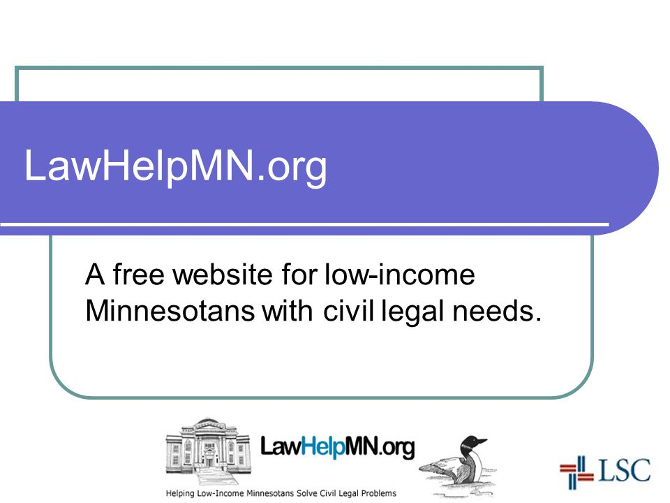 LawHelpMN.org A free website for low-income Minnesotans with civil legal needs.