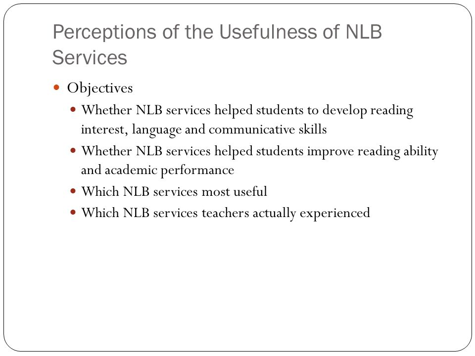 Perceptions of the Usefulness of NLB Services Objectives Whether NLB services helped students to develop reading interest, language and communicative
