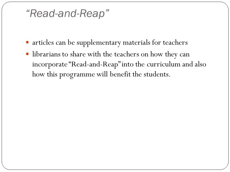 """Read-and-Reap"" articles can be supplementary materials for teachers librarians to share with the teachers on how they can incorporate ""Read-and-Reap"""
