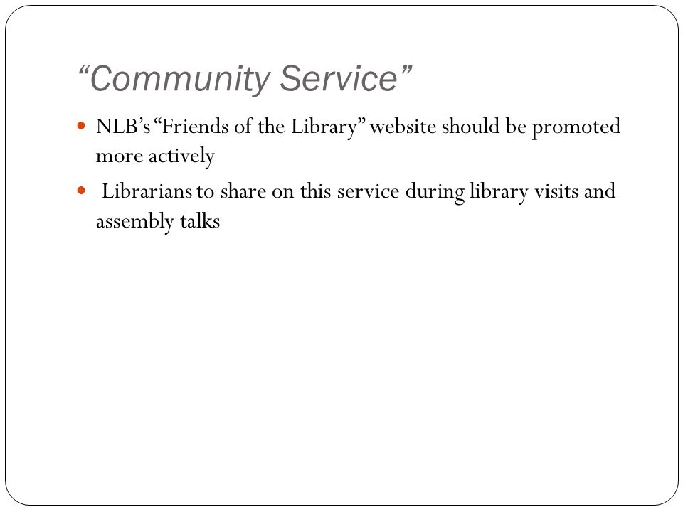 """Community Service"" NLB's ""Friends of the Library"" website should be promoted more actively Librarians to share on this service during library visits"