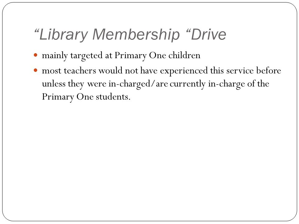 """Library Membership ""Drive mainly targeted at Primary One children most teachers would not have experienced this service before unless they were in-ch"