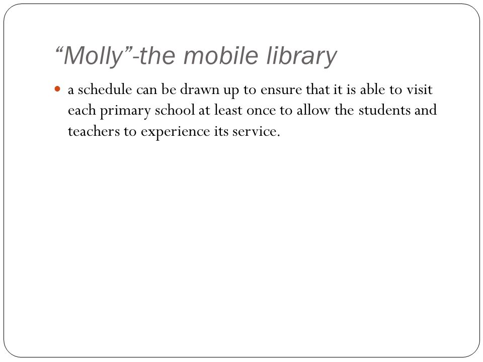 """Molly""-the mobile library a schedule can be drawn up to ensure that it is able to visit each primary school at least once to allow the students and t"
