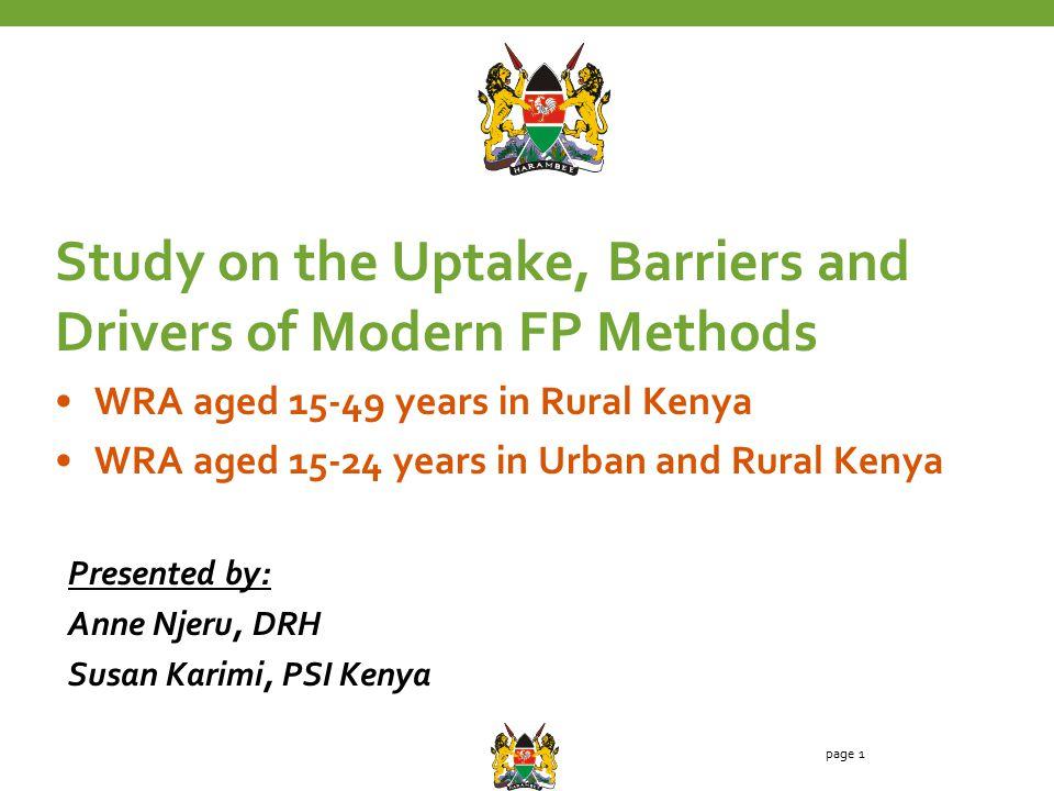 Study on the Uptake, Barriers and Drivers of Modern FP Methods WRA aged 15-49 years in Rural Kenya WRA aged 15-24 years in Urban and Rural Kenya Presented by: Anne Njeru, DRH Susan Karimi, PSI Kenya page 1
