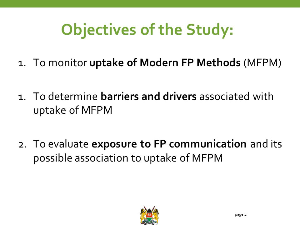 Objectives of the Study: 1.To monitor uptake of Modern FP Methods (MFPM) 1.To determine barriers and drivers associated with uptake of MFPM 2.To evalu