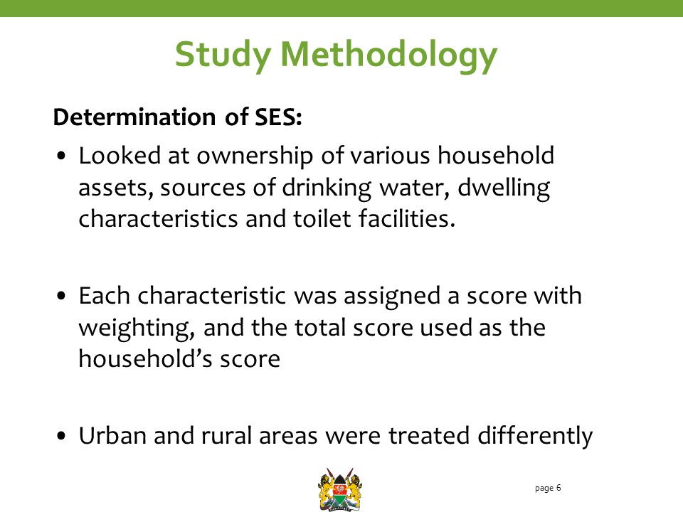 Study Methodology Determination of SES: Looked at ownership of various household assets, sources of drinking water, dwelling characteristics and toile