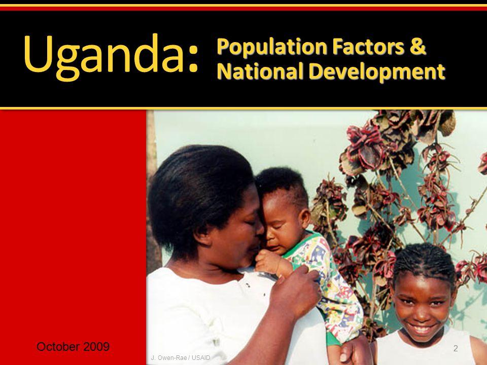 2 Uganda: Population Factors & National Development October 2009 J. Owen-Rae / USAID