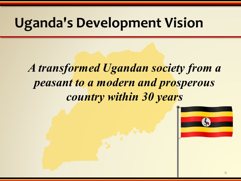 Uganda s Development Vision 6 A transformed Ugandan society from a peasant to a modern and prosperous country within 30 years