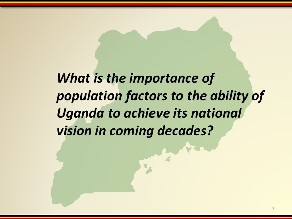 7 What is the importance of population factors to the ability of Uganda to achieve its national vision in coming decades?