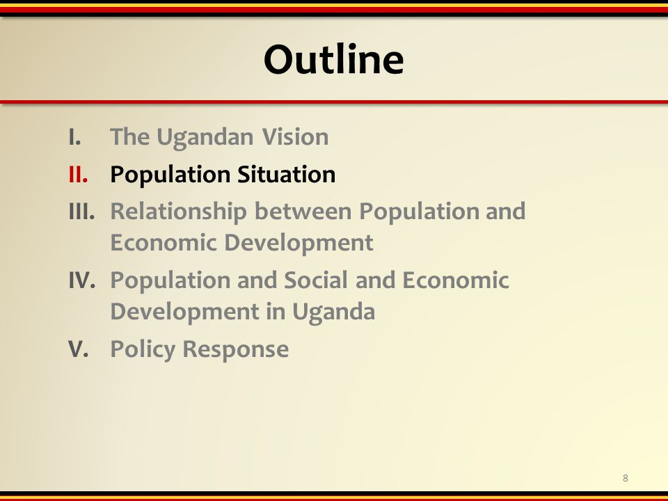 Outline I.The Ugandan Vision II.Population Situation III.Relationship between Population and Economic Development IV.Population and Social and Economic Development in Uganda V.Policy Response 8