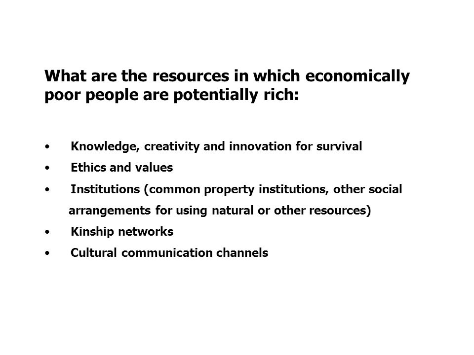 What are the resources in which economically poor people are potentially rich: Knowledge, creativity and innovation for survival Ethics and values Ins