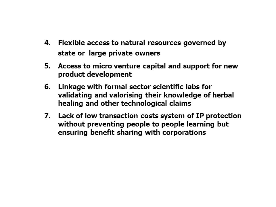 4.Flexible access to natural resources governed by state or large private owners 5.Access to micro venture capital and support for new product develop