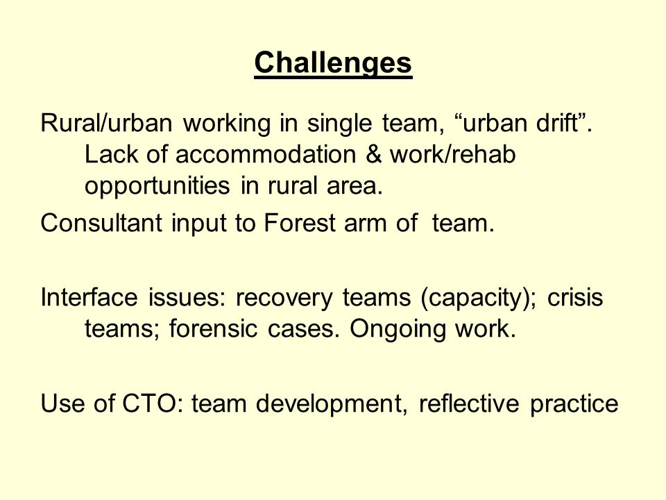 Challenges Rural/urban working in single team, urban drift .