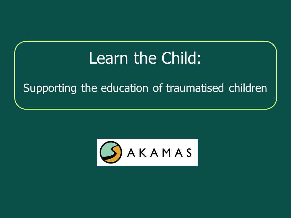 Learn the Child: Supporting the education of traumatised children