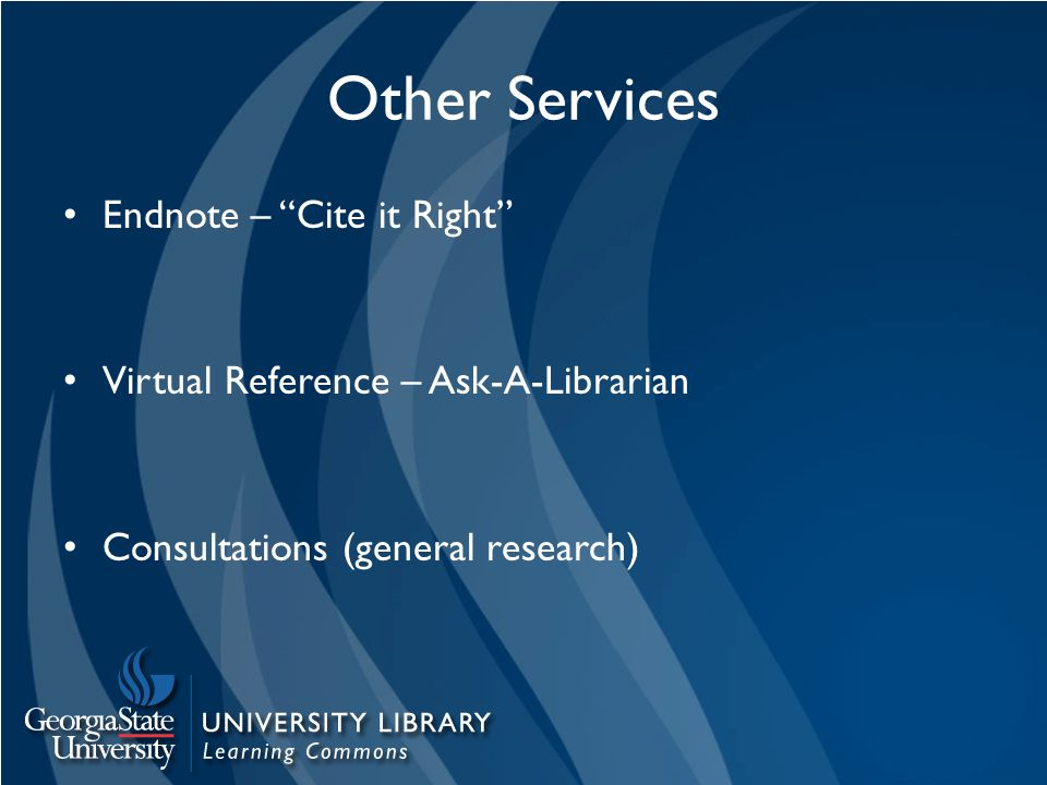 Other Services Endnote – Cite it Right Virtual Reference – Ask-A-Librarian Consultations (general research)