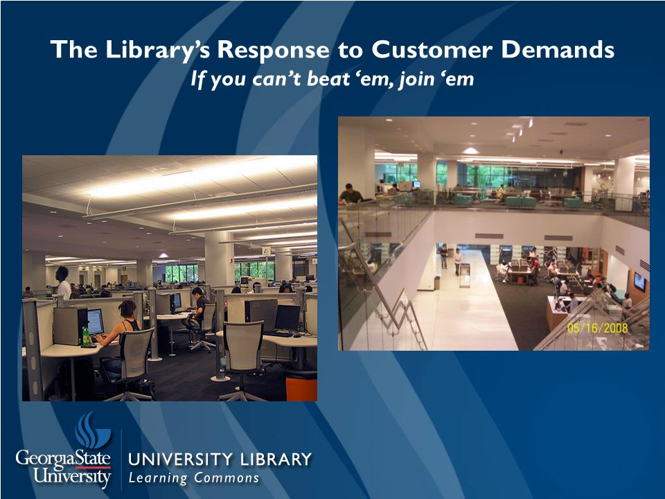 The Library's Response to Customer Demands If you can't beat 'em, join 'em