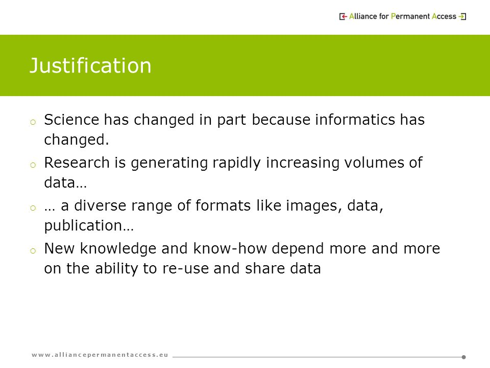 www.alliancepermanentaccess.eu Justification o Science has changed in part because informatics has changed.