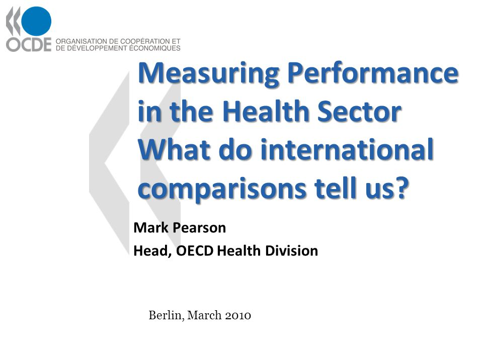 Measuring Performance in the Health Sector What do international comparisons tell us.