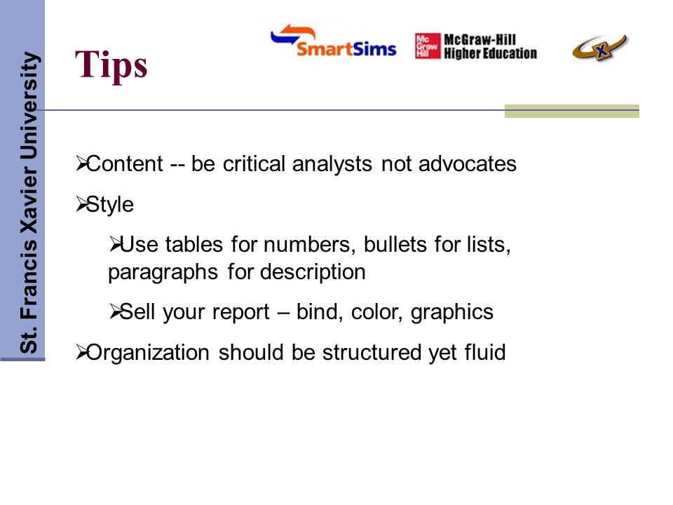 Tips St. Francis Xavier University  Content -- be critical analysts not advocates  Style  Use tables for numbers, bullets for lists, paragraphs for