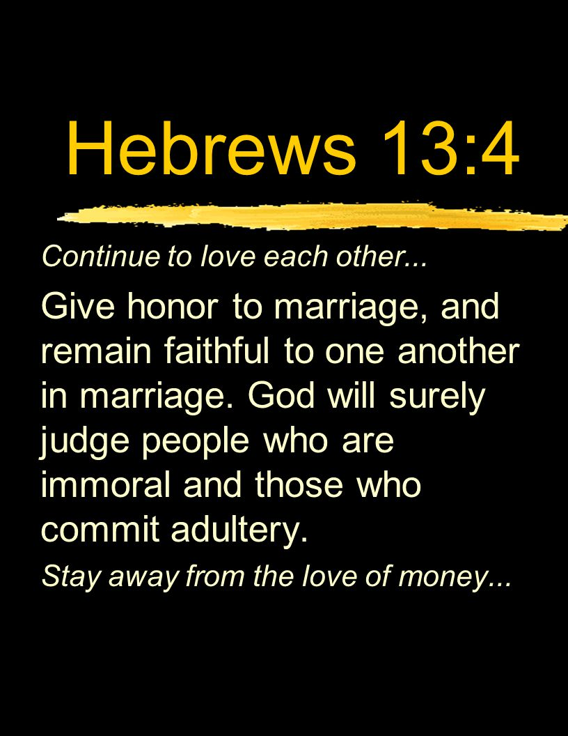 Hebrews 13:4 Continue to love each other...