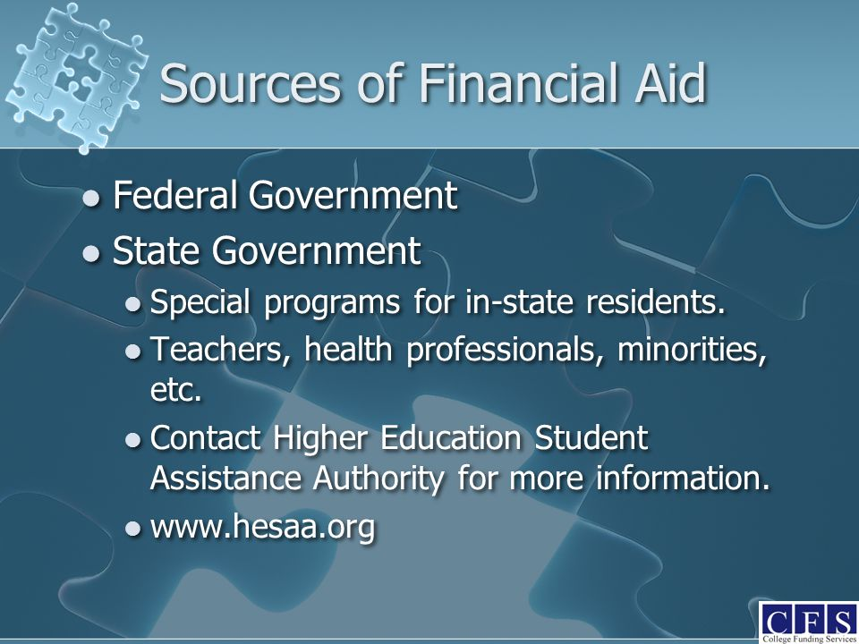 Sources of Financial Aid Federal Government State Government Special programs for in-state residents.