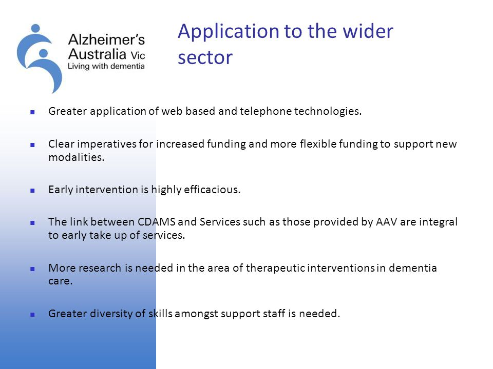 Application to the wider sector Greater application of web based and telephone technologies. Clear imperatives for increased funding and more flexible