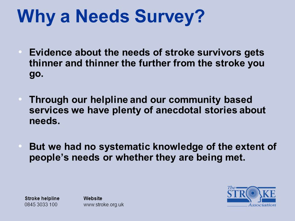 Stroke helplineWebsite 0845 3033 100www.stroke.org.uk Stroke helplineWebsite 0845 3033 100www.stroke.org.uk Why a Needs Survey.