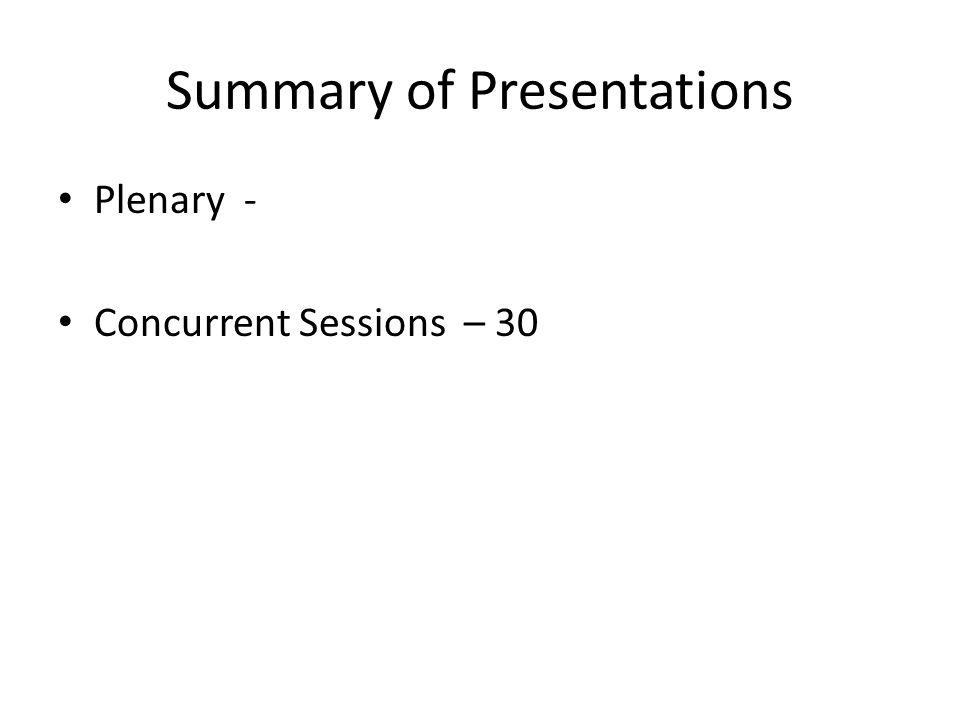 Summary of Presentations Plenary - Concurrent Sessions – 30
