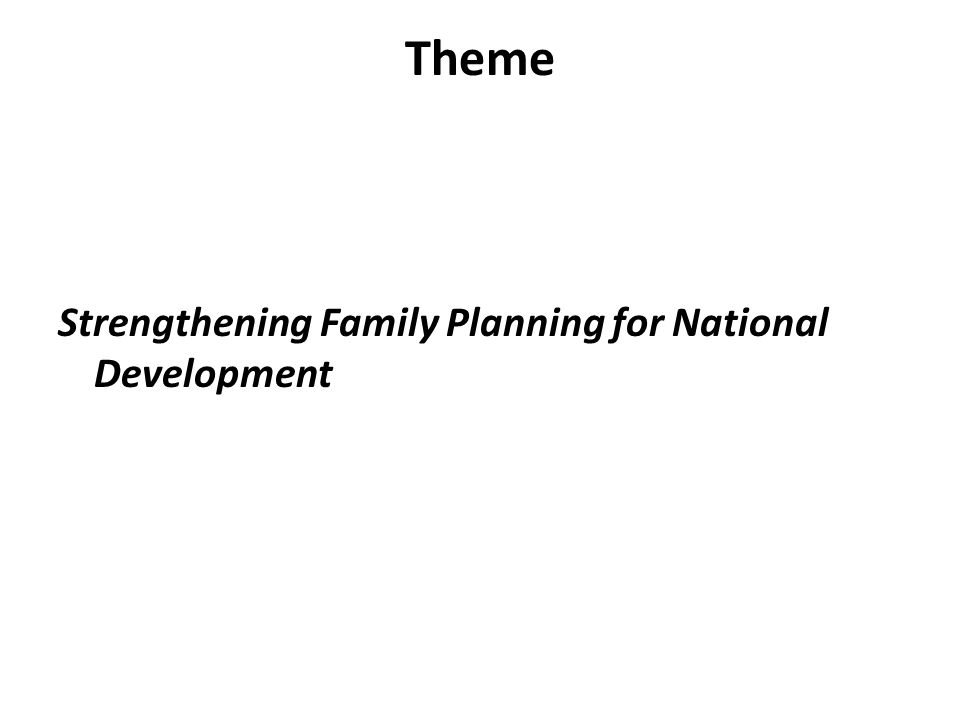 Theme Strengthening Family Planning for National Development