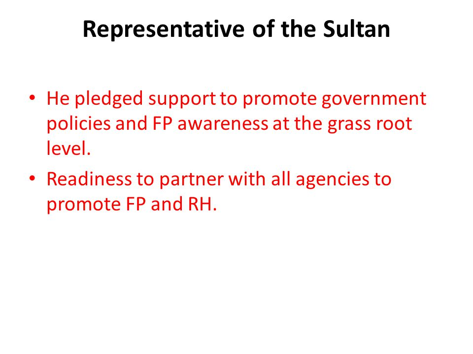 Representative of the Sultan He pledged support to promote government policies and FP awareness at the grass root level.