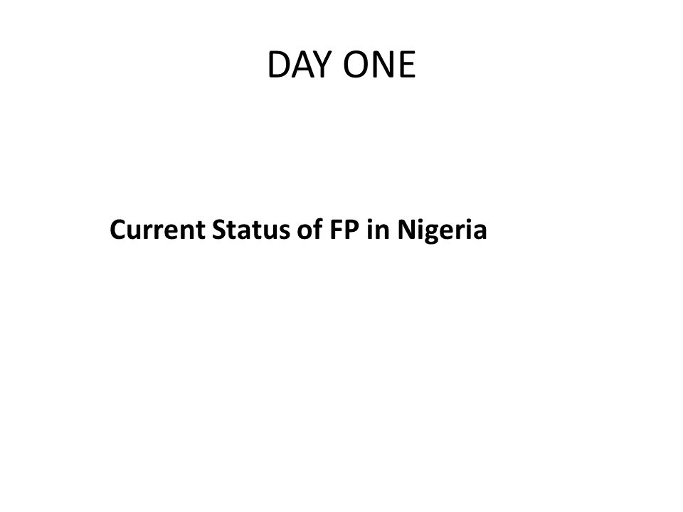 DAY ONE Current Status of FP in Nigeria