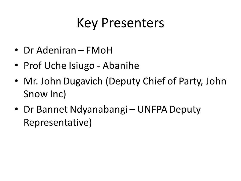 Key Presenters Dr Adeniran – FMoH Prof Uche Isiugo - Abanihe Mr.