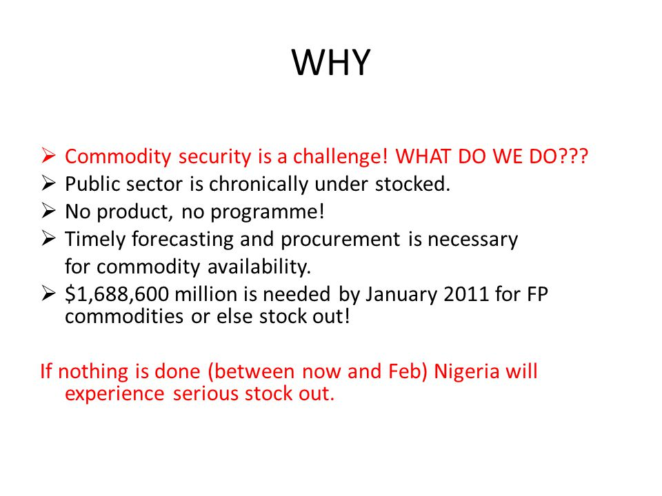 WHY  Commodity security is a challenge. WHAT DO WE DO .