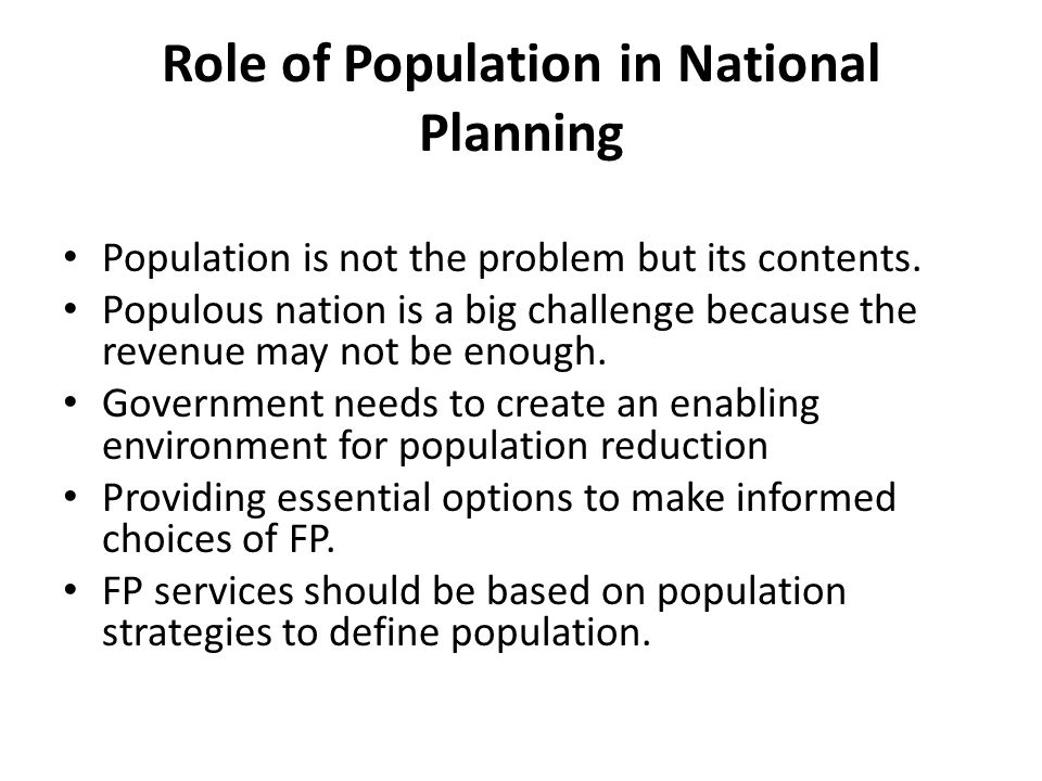 Role of Population in National Planning Population is not the problem but its contents.