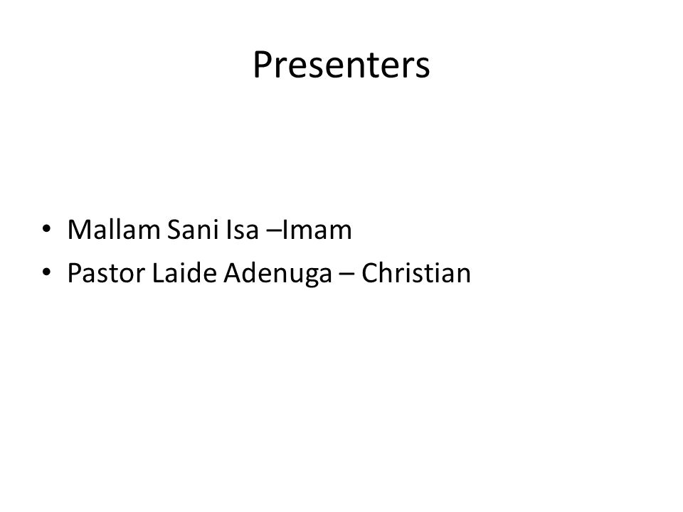 Presenters Mallam Sani Isa –Imam Pastor Laide Adenuga – Christian