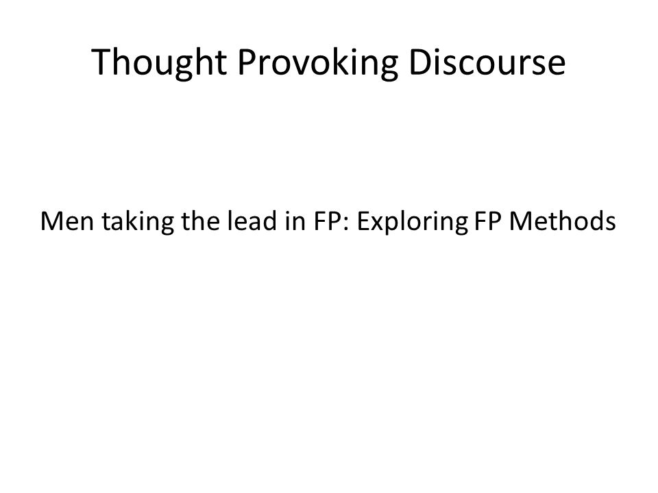 Thought Provoking Discourse Men taking the lead in FP: Exploring FP Methods