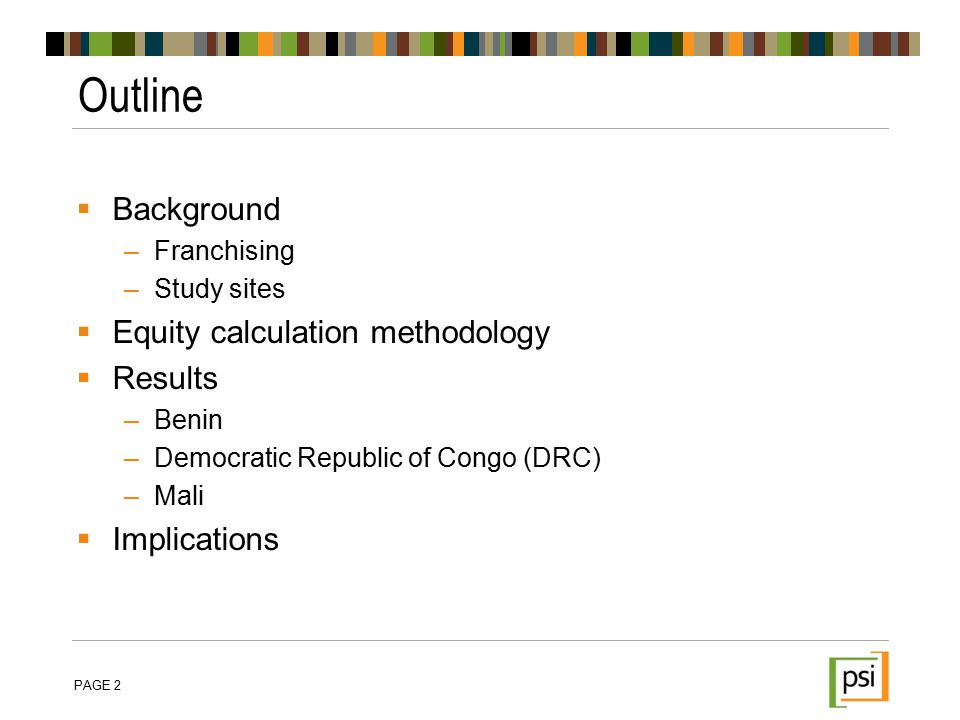  Background –Franchising –Study sites  Equity calculation methodology  Results –Benin –Democratic Republic of Congo (DRC) –Mali  Implications Outline PAGE 2