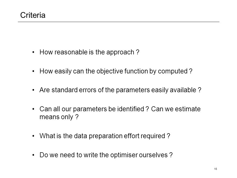 16 Criteria How reasonable is the approach . How easily can the objective function by computed .