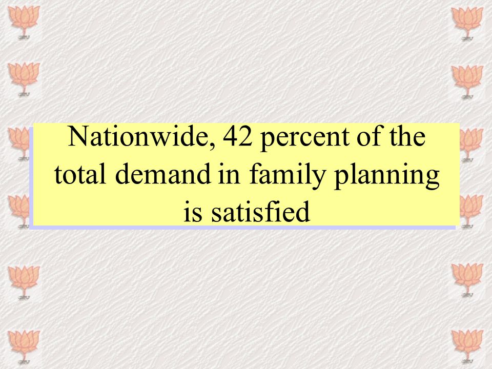 Nationwide, 42 percent of the total demand in family planning is satisfied