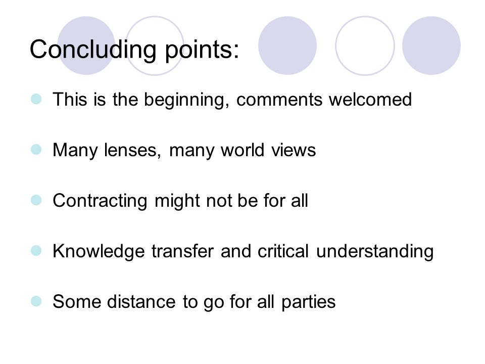 Concluding points: This is the beginning, comments welcomed Many lenses, many world views Contracting might not be for all Knowledge transfer and crit