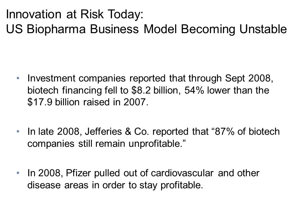 Innovation at Risk Today: US Biopharma Business Model Becoming Unstable Investment companies reported that through Sept 2008, biotech financing fell t