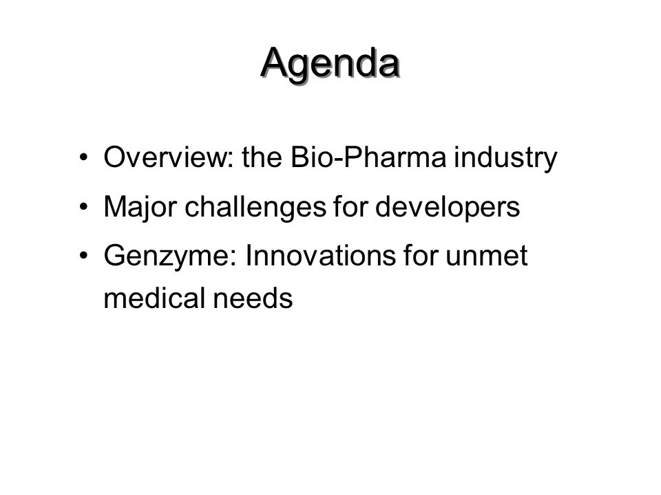 Agenda Overview: the Bio-Pharma industry Major challenges for developers Genzyme: Innovations for unmet medical needs