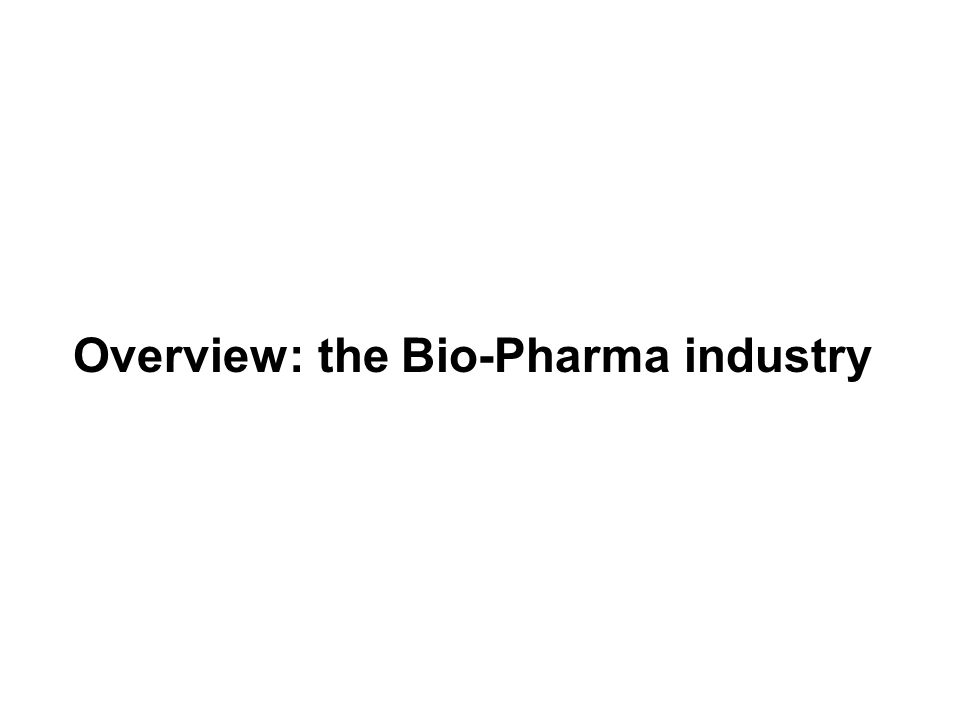 Overview: the Bio-Pharma industry